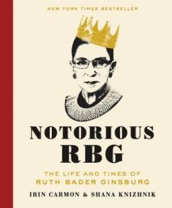 Notorious RBG, The Life and Times of Ruth Bader Ginsburg by Irin Carmon