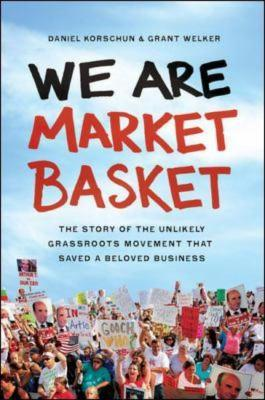We Are Market Basket by Daniel Korschun and Grant Welker