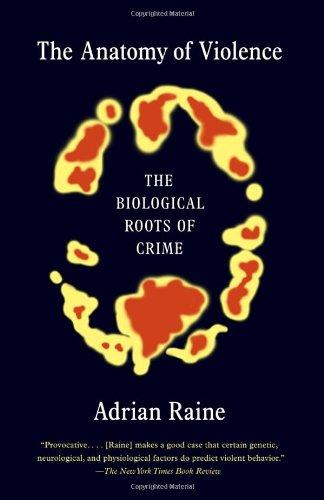 The Anatomy of Violence: The Biological Roots of Crime by Adrian Raine