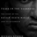 Tears in the Darkness: The Story of the Bataan Death March and Its Aftermath by Michael Norman