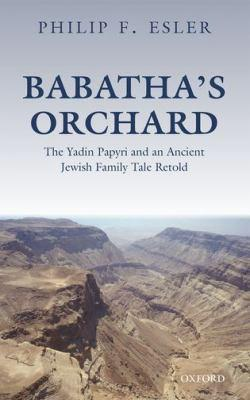 Babatha's orchard : the Yadin Papyri and an ancient Jewish family tale retold by Philip Francis Esler