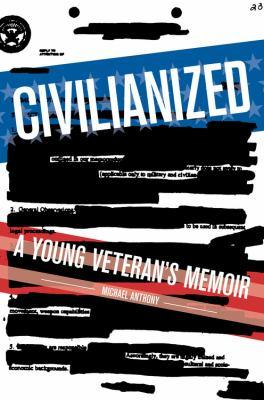 Civilianized : a young veteran's memoir by Michael Anthony