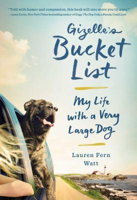 Gizelle's bucket list : my life with a very large dog by Lauren Fern Watt