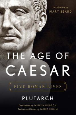 The age of Caesar : five Roman lives by  Plutarch
