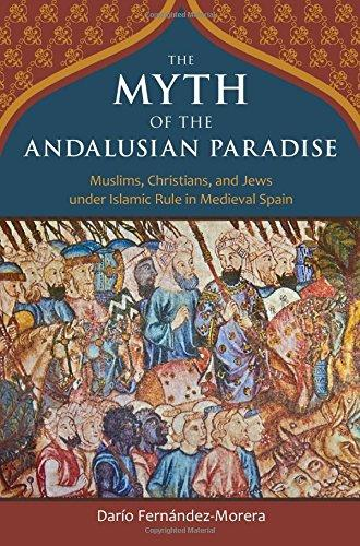 The Myth of the Andalusian Paradise by Dario Fernandez-Morera