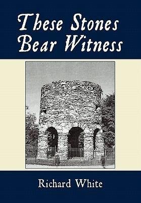 These Stones Bear Witness by Richard White