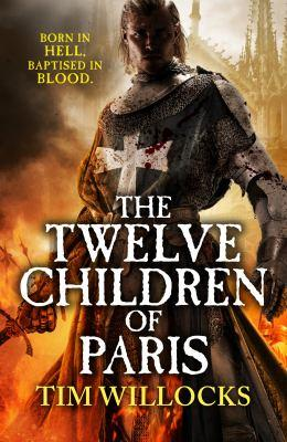The Twelve Children of Paris by Tim Willocks