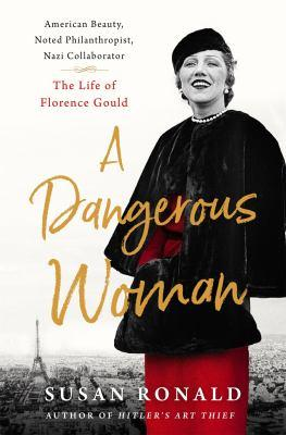 A Dangerous Woman: American Beauty, Noted Philanthropist, Niazi Collaborator: The Life of Florence Gould by Susan Ronald