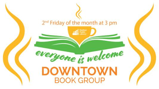 Downtown Book Group. Everyone is welcome. 2nd Friday of the month at 3 pm.