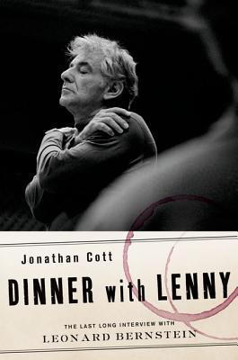 Dinner with Lenny: The Last Long Interview with Leonard Bernstein by Jonathan Cott