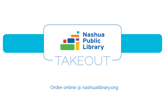 Take-out. Order online at nashualibrary.org