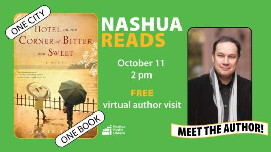 Nashua Reads: Hotel on the Corner of Bitter and Sweet by Jamie Ford, October 11 at 2 pm, free virtual author visit