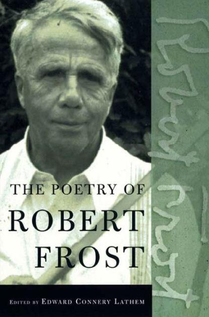 The Poetry of Robert Frost: by Robert Frost