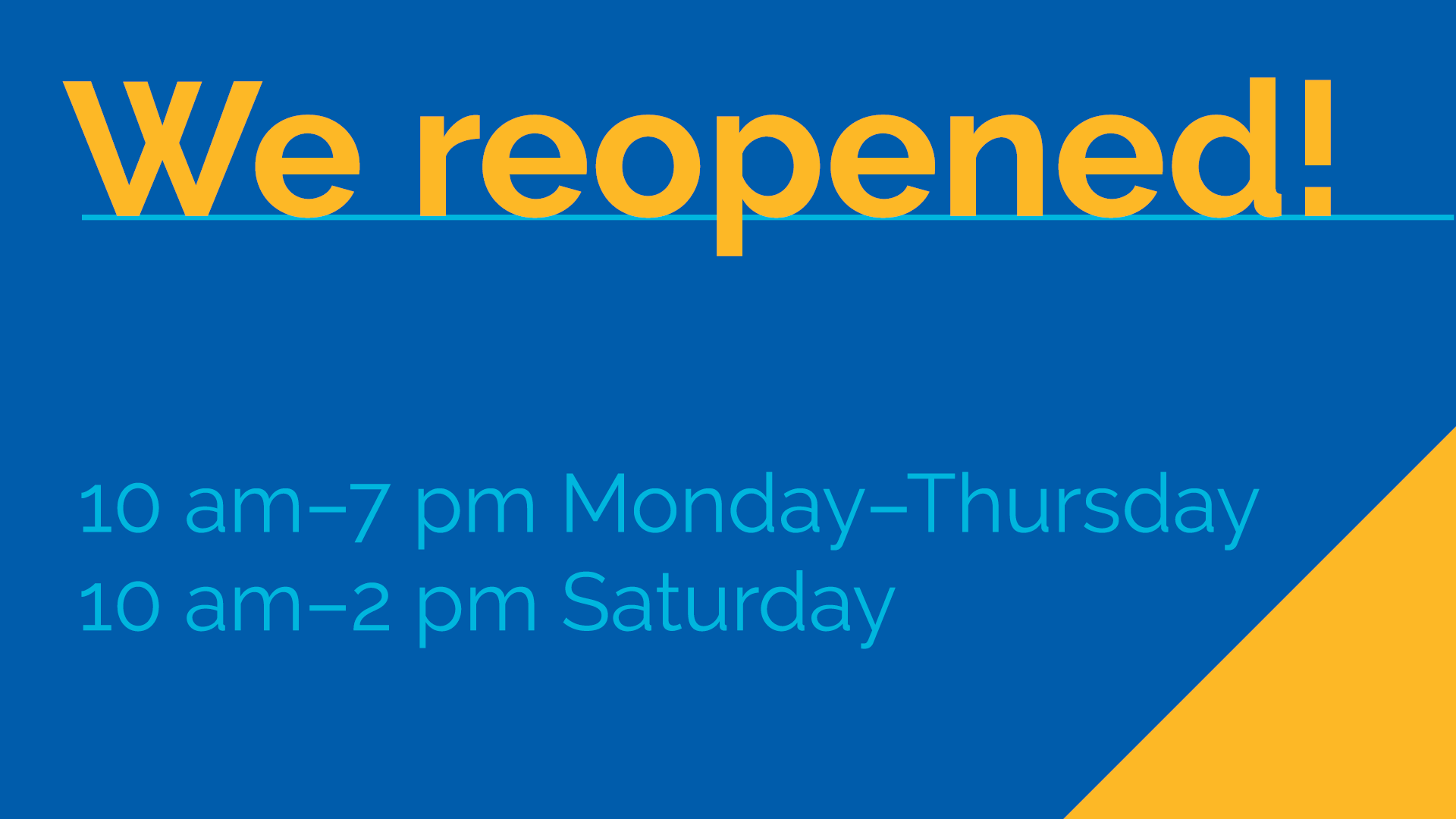 We reopened! 10 am-7 pm Monday to Thursday, 10 am to 2 pm Saturday
