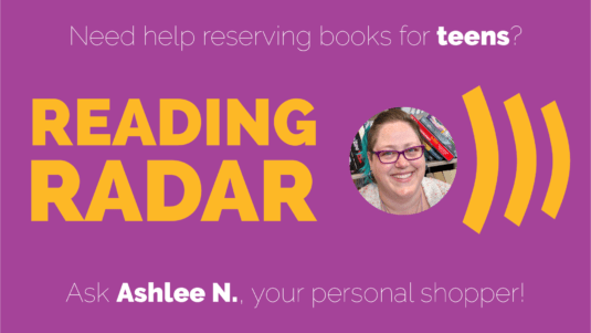 Need help reserving books for teens? Reading Radar: Ask Ashlee N, your personal shopper! photo of Ashlee N