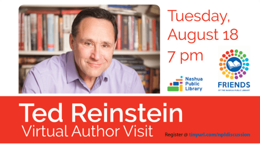 Tuesday, August 18, 7 pm, Ted Reinstein, Virtual Author visit. Register at tinyurl.com/npldiscussion
