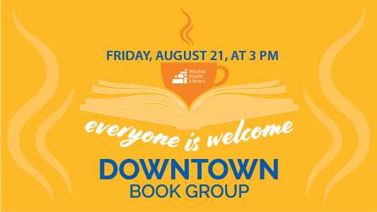 Downtown Book Group: Everyone is welcome, Friday, August 21, at 3 pm