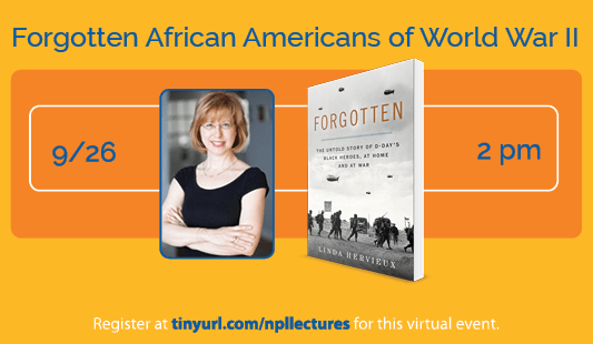 Forgotten African Americans of World War II, 9/26 at 2 pm. Register at tinyurl.com/npllectures for this virtual event. Picture of the book and the author.