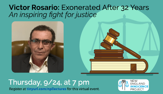 Victor Rosario: Exonerated After 32 Years. an inspiring fight for justic. Thursday, 9/24 at 7 pm. Register at tinyurl.com/npllectures for this virtual event. Picture of victor Rosario and law books and gavel and scale of justice.