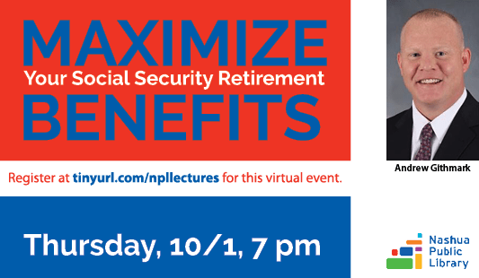 Maximize your social security retirement benefits: Thursday, 10/1, 7 pm. Register at tinyurl.com/npllectures for this virtual event. Photo of speaker, Andrew Githmark