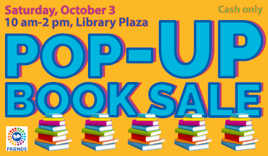 Pop-up book sale: Saturday, october 3, 10 am to w pm, library plaza, cash only
