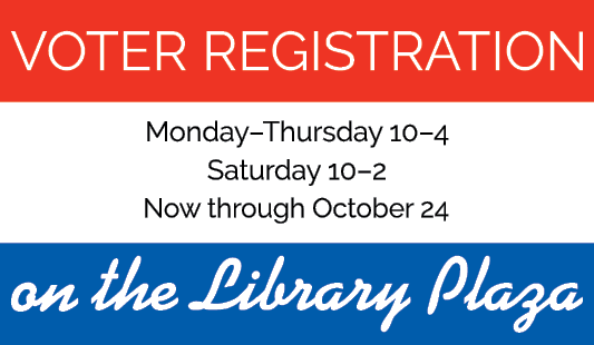Voter registration: Monday to Thursday 10 to 4, Saturday 10 to 2, now through October 24, on the library plaza
