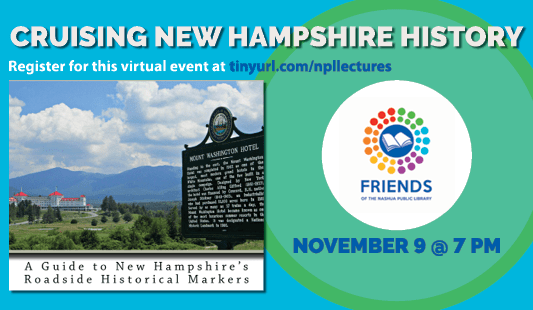Cruising New Hampshire History: A guide to New Hampshire's roadside historical markers, november 9 at 7 pm, reigster for this virtual event at tinyurl.com/npllectures. Sponsored by the Friends of the Library. Photo of Mount Washington Hotel with a historical marker about it.