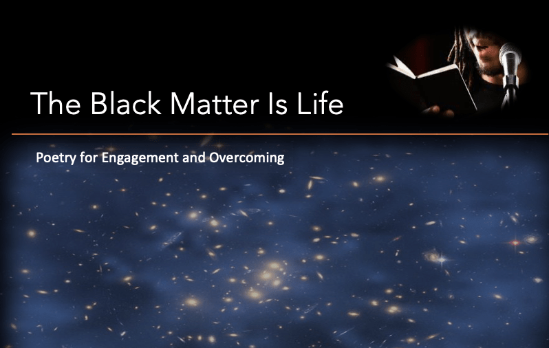 The Black Matter Is Life: Poetry for Engagement and Overcoming. Picture of Black man reading and a starry sky.
