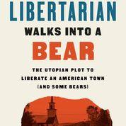 Libertarian walks into a Bear: The utopian plot to liberate an American Town (and some bears)