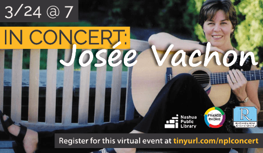 In Concert: Josee Vachon. March 24 at 7 pm. Register for this virtual event at http://tinyurl.com/nplconcert