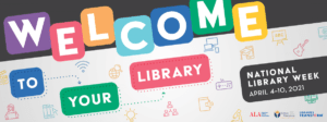 Welcome to your library, National library week april 4-10, american library association