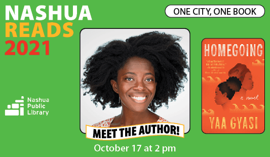 Nashua Reads 2021: One City, One book. Meet the author! October 17, 2021, photo of author Yaa Gyasi and jacket of book, Homegoing