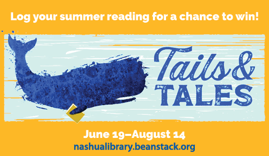 Log your summer reading for a chance to win! June 19 to August 14. nashualibrary.beanstack.org. Tails & Tailes; drawing of a blue whale carrying a book.