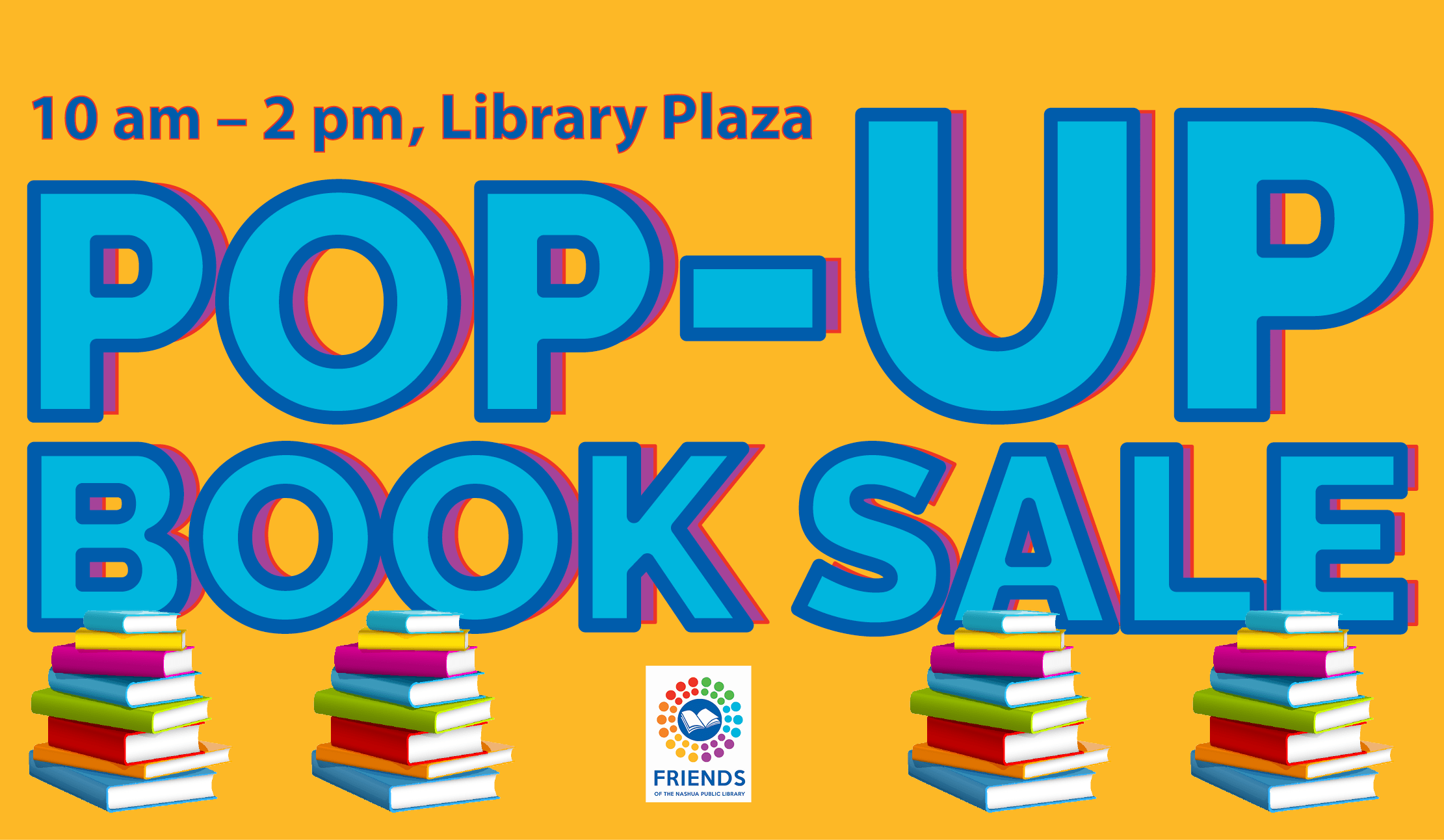Pop-up book sale, 10 am to 2 pm, Library Plaza. Pictures of stacks of books, Friends of the Nashua Public Library logo.