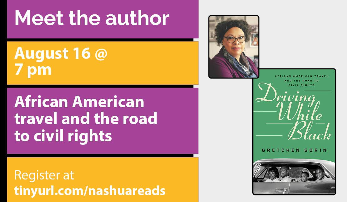 Meet the author: Driving While black, August 16 at 7 pm. African American travel and the road to civil rights. Register at tinyurl.com/nashuareads. Photo of Gretchen Sorin and book jacket.