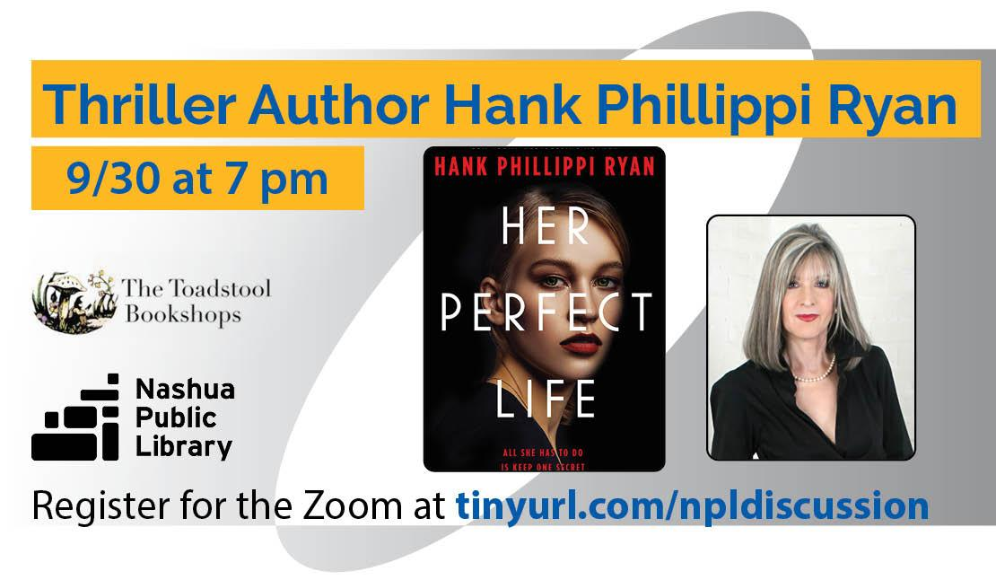 Thriller author Hank Phillippi Ryan, 9/30 at 7 pm. Register for the Zoom at tinyurl.com/npldiscussion. Photo of Hank Phillippi Ryan and book jacket of Her Perfect life. Logos of library and Toadstool Bookshops