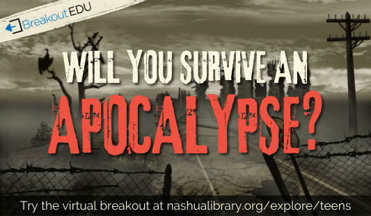 will you survive an apocalypse? Try our virtual breakout at nashualibrary.org/explore/teens